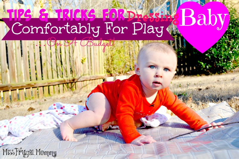 Tips & Tricks For Dressing Baby Comfortably For Play…On A Budget!
