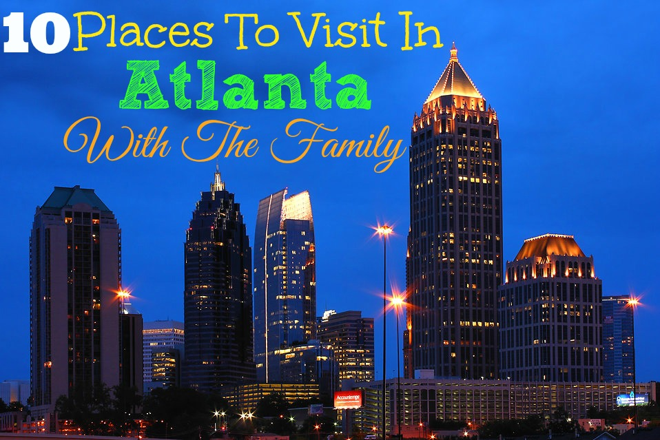 10 Places To Visit In Atlanta With The Family