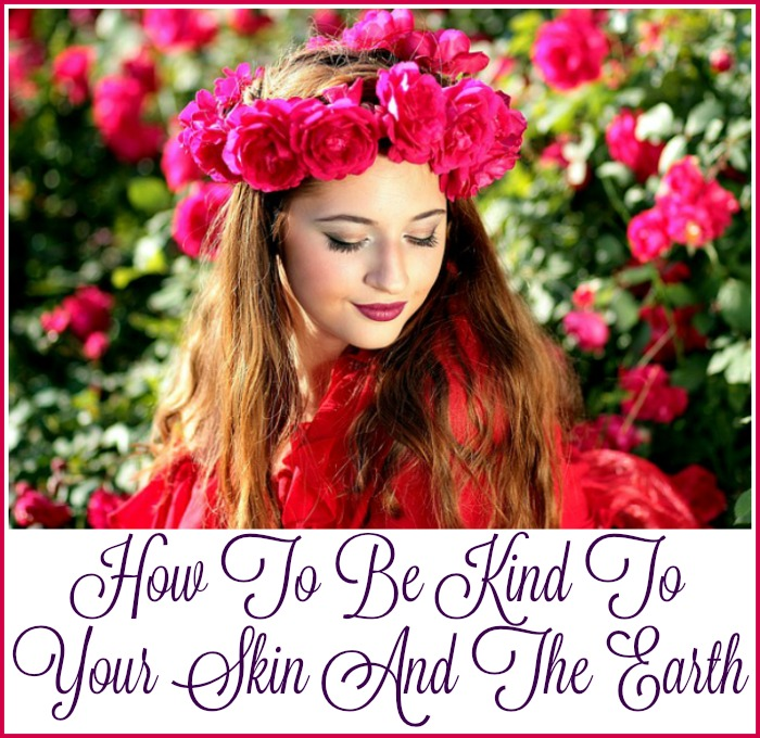 How To Be Kind To Your Skin And The Earth
