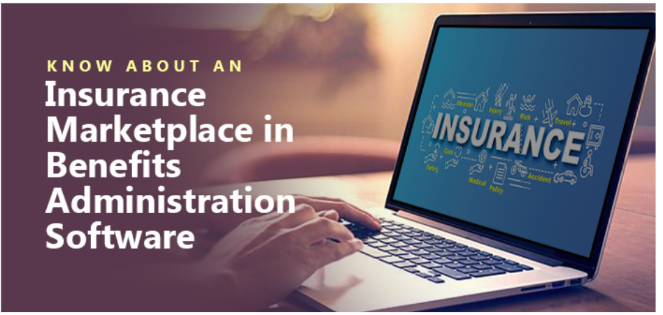 Know About An Insurance Marketplace In Benefits Administration Software